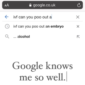 """Google search history: """"can you poo out an embryo?"""""""